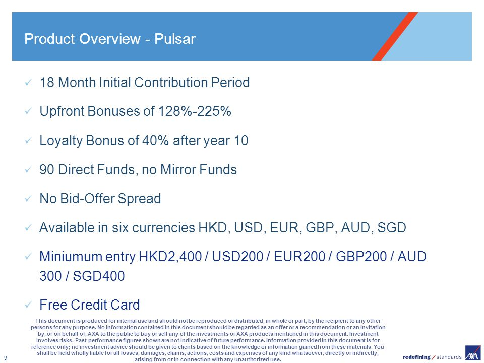 9 Product Overview - Pulsar 18 Month Initial Contribution Period Upfront Bonuses of 128%-225% Loyalty Bonus of 40% after year 10 90 Direct Funds, no M