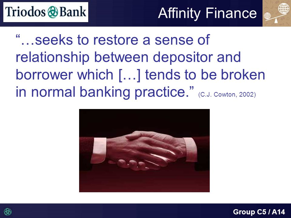 Group C5 / A14 …seeks to restore a sense of relationship between depositor and borrower which […] tends to be broken in normal banking practice. (C.J.