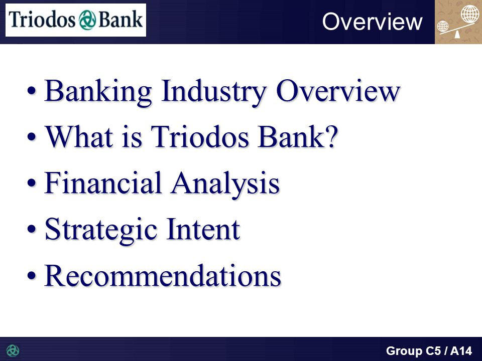 Group C5 / A14 Overview Banking Industry OverviewBanking Industry Overview What is Triodos Bank What is Triodos Bank.