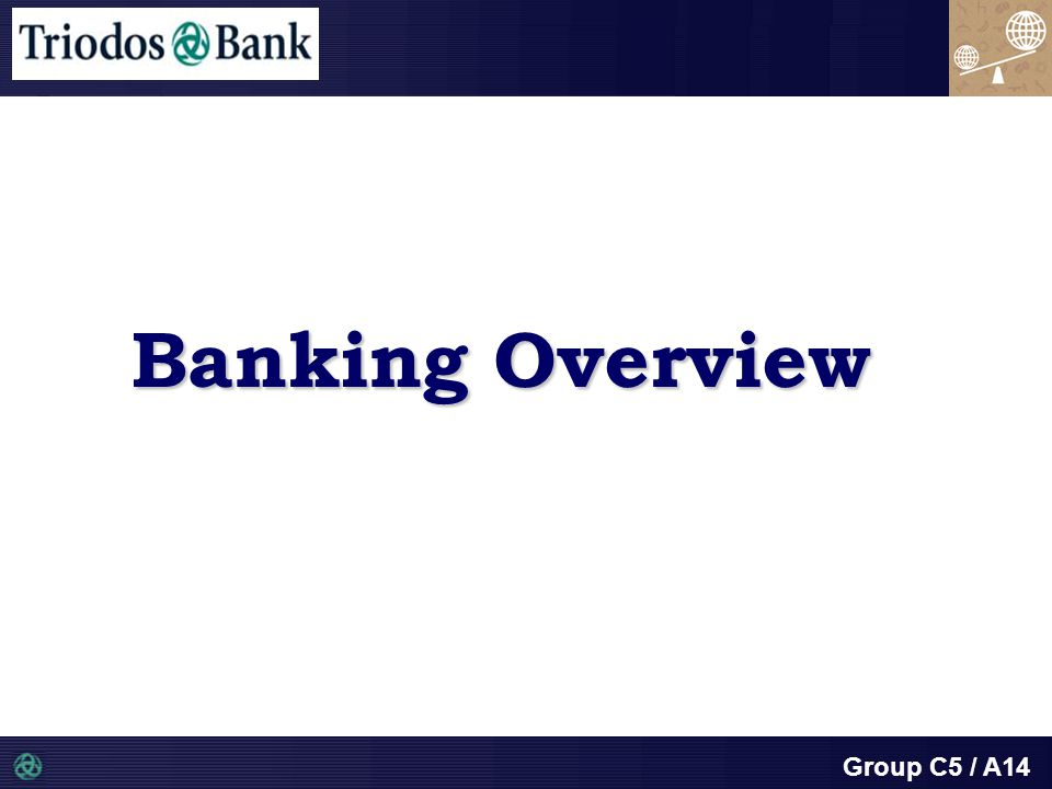 Group C5 / A14 Banking Overview
