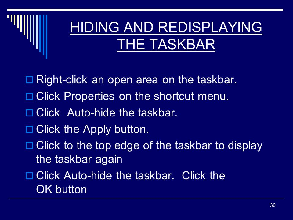 30 HIDING AND REDISPLAYING THE TASKBAR  Right-click an open area on the taskbar.