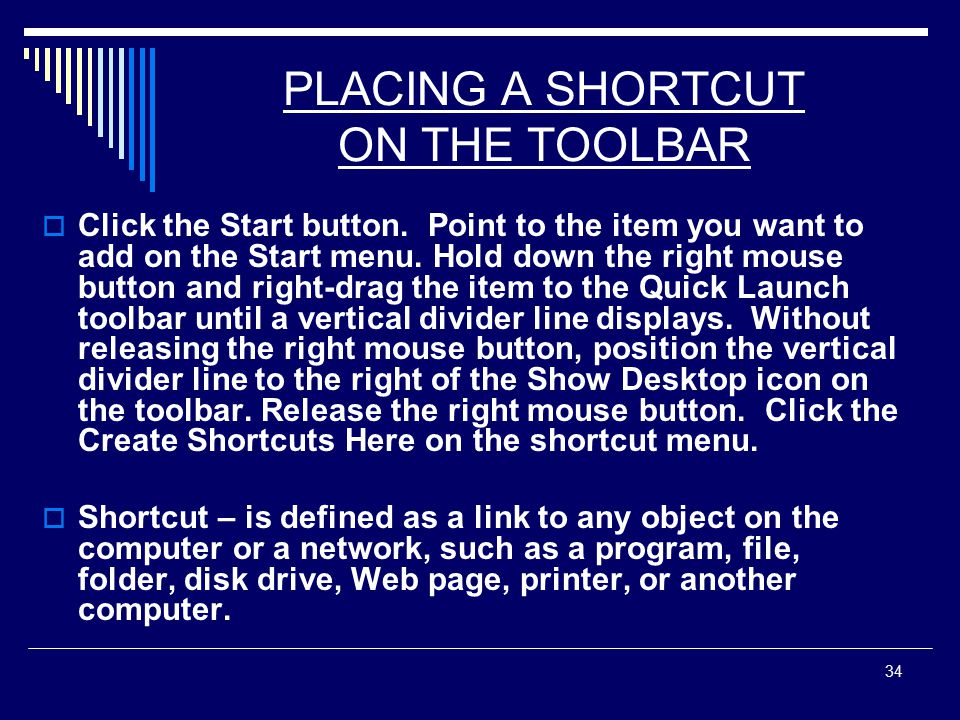 34 PLACING A SHORTCUT ON THE TOOLBAR  Click the Start button.