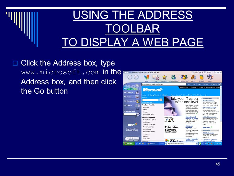 45 USING THE ADDRESS TOOLBAR TO DISPLAY A WEB PAGE  Click the Address box, type   in the Address box, and then click the Go button