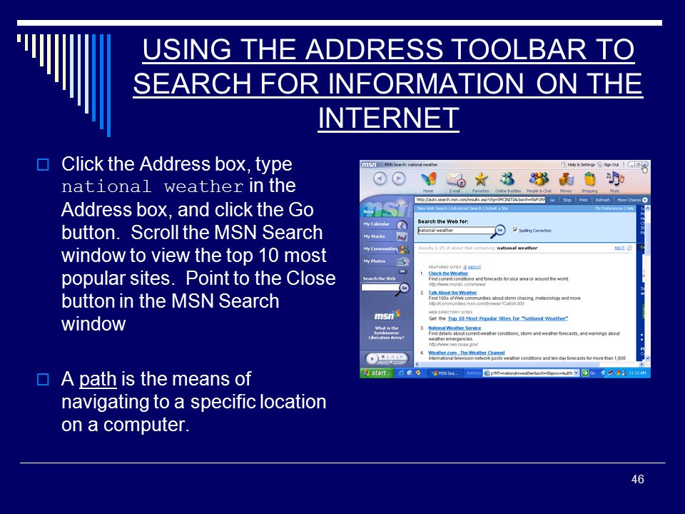 46 USING THE ADDRESS TOOLBAR TO SEARCH FOR INFORMATION ON THE INTERNET  Click the Address box, type national weather in the Address box, and click the Go button.