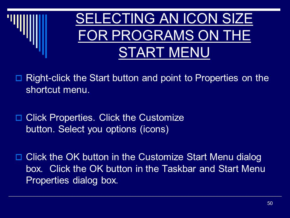 50 SELECTING AN ICON SIZE FOR PROGRAMS ON THE START MENU  Right-click the Start button and point to Properties on the shortcut menu.