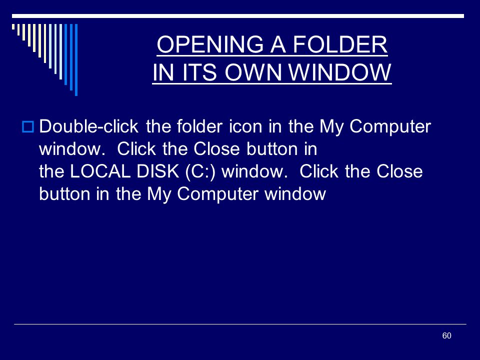 60 OPENING A FOLDER IN ITS OWN WINDOW  Double-click the folder icon in the My Computer window.
