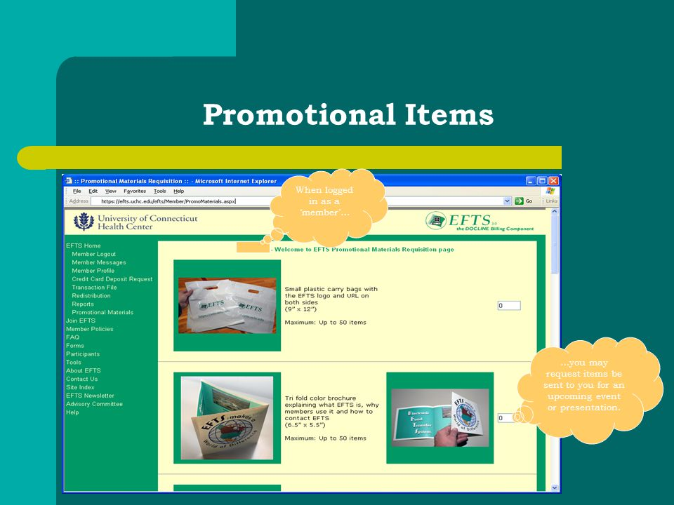 Promotional Items When logged in as a 'member'… …you may request items be sent to you for an upcoming event or presentation.