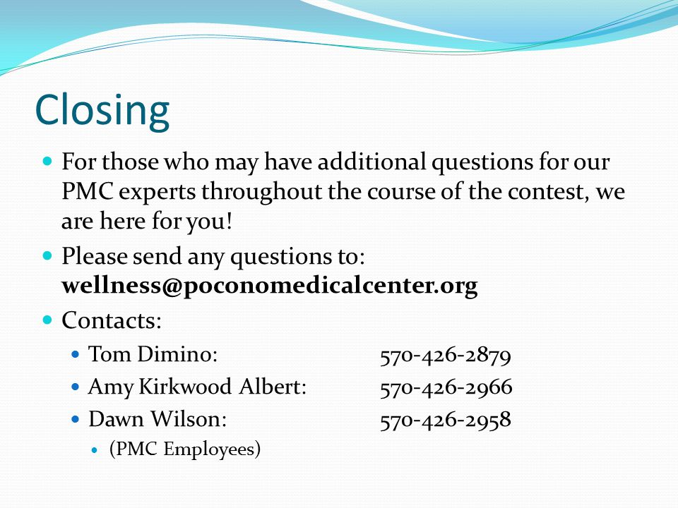 Closing For those who may have additional questions for our PMC experts throughout the course of the contest, we are here for you.