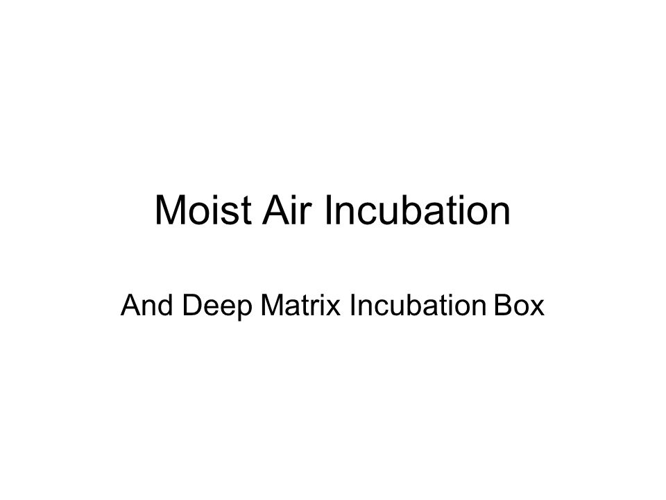 Moist Air Incubation And Deep Matrix Incubation Box