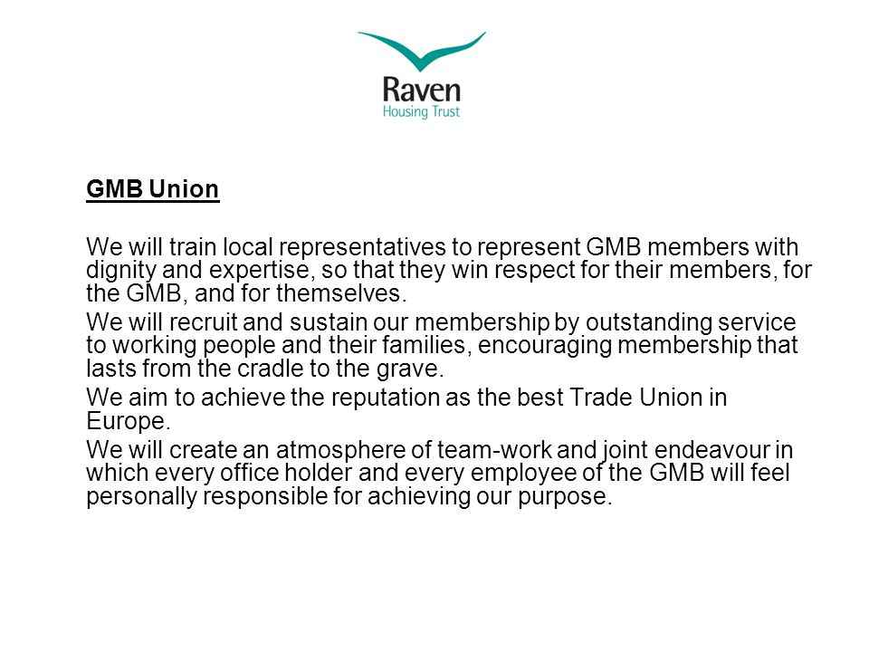 GMB Union We will train local representatives to represent GMB members with dignity and expertise, so that they win respect for their members, for the GMB, and for themselves.