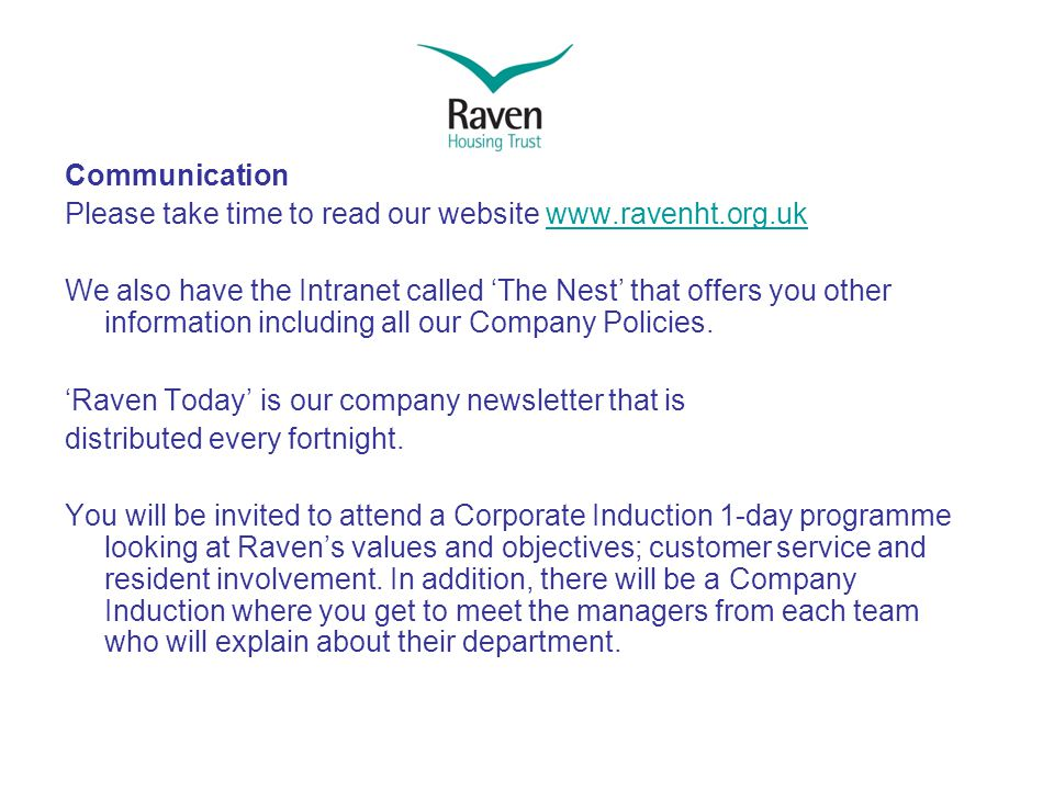 Communication Please take time to read our website www.ravenht.org.ukwww.ravenht.org.uk We also have the Intranet called 'The Nest' that offers you other information including all our Company Policies.