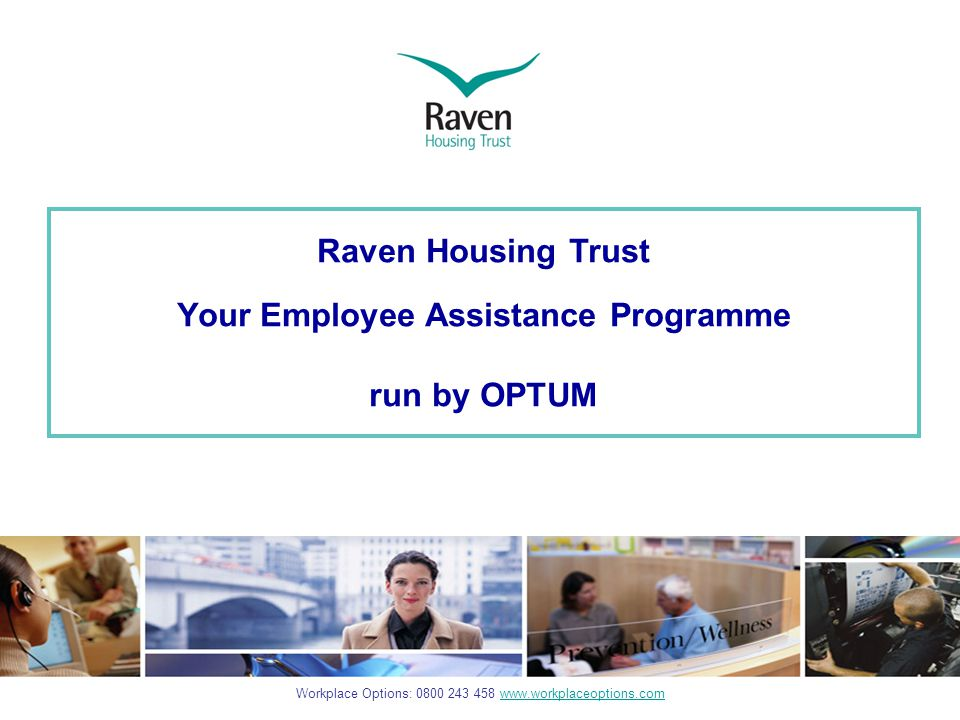 EAP Service Overview  Practical information  Face-to-face/telephone counselling  Support on work and personal issues  Accessed through 0800 282 193 telephone number, email www.livewell.optum.comwww.livewell.optum.com  Available 24 hours, 7 days a week, 365 days a year  UK-wide