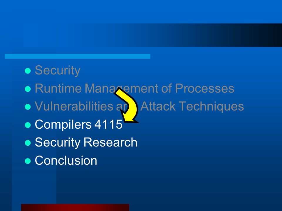 Security Runtime Management of Processes Vulnerabilities and Attack Techniques Compilers 4115 Security Research Conclusion