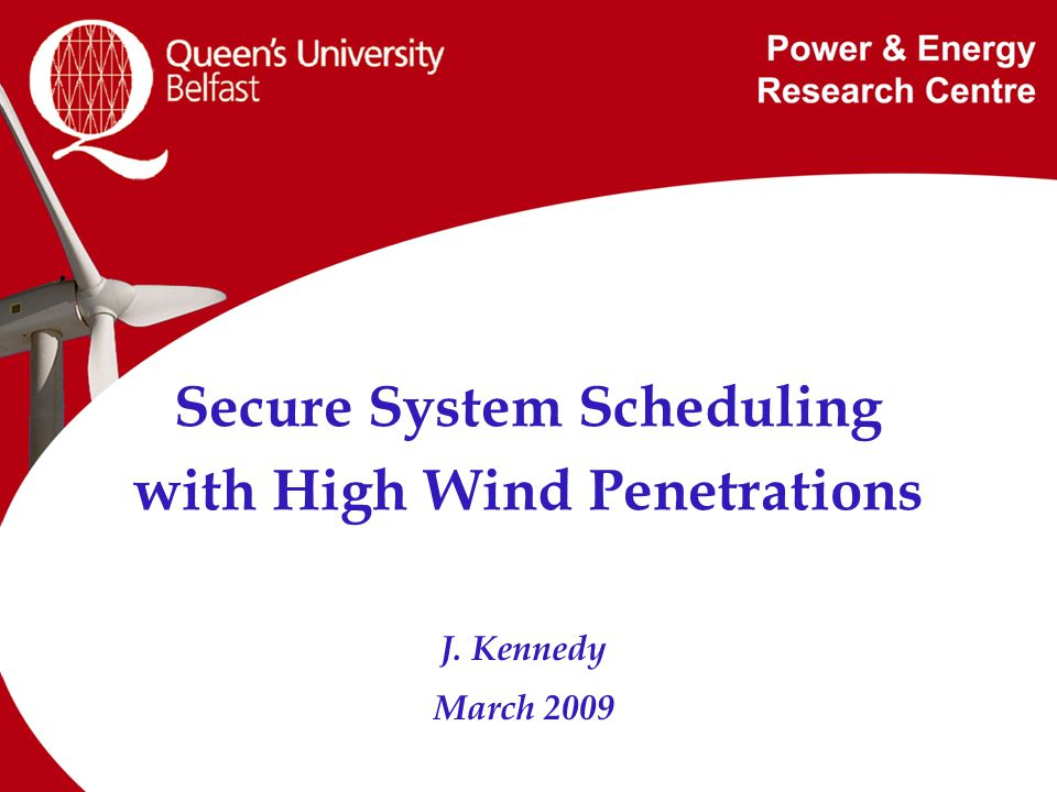 Secure System Scheduling with High Wind Penetrations J. Kennedy March 2009