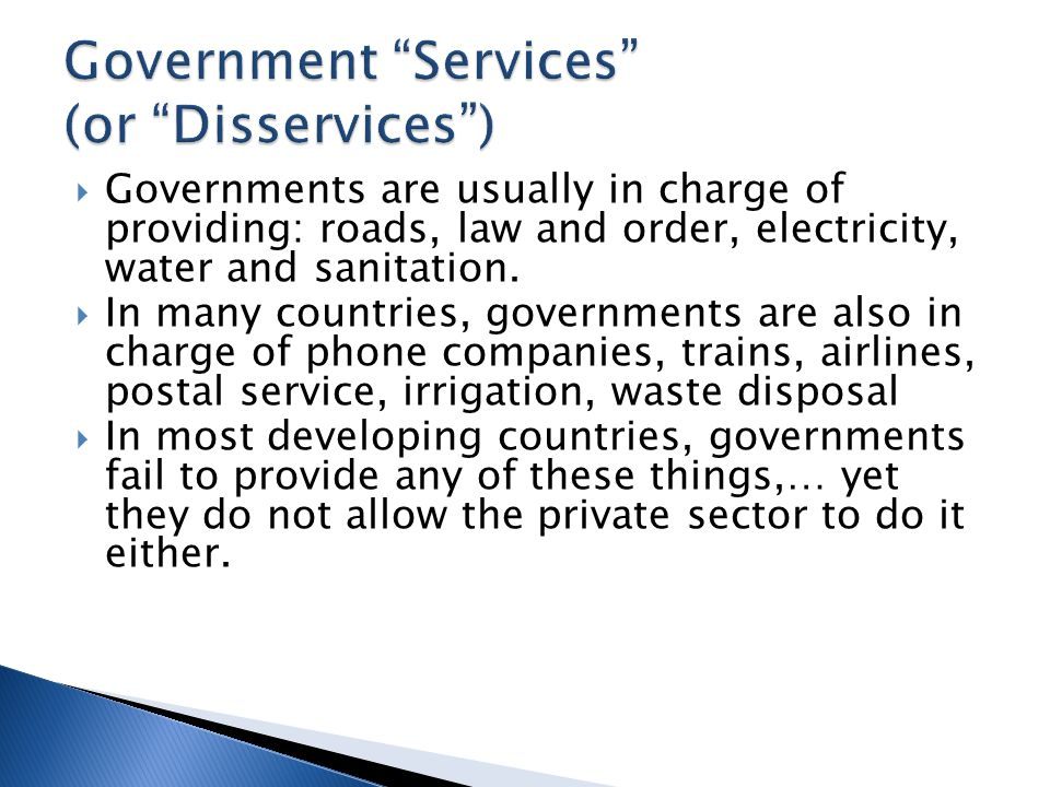  Governments are usually in charge of providing: roads, law and order, electricity, water and sanitation.