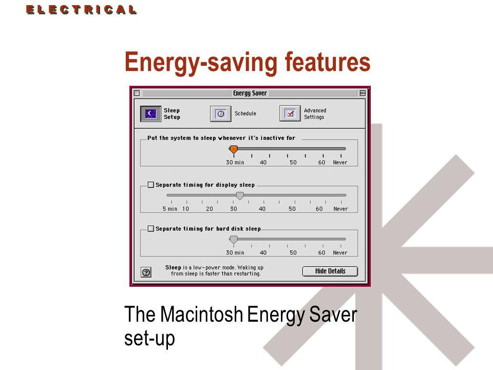 E L E C T R I C A L Energy-saving features The Macintosh Energy Saver set-up E L E C T R I C A L