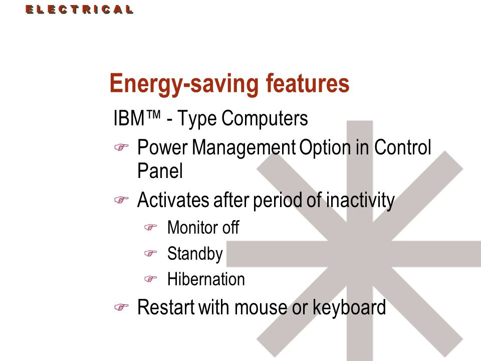 Energy-saving features IBM™ - Type Computers F Power Management Option in Control Panel F Activates after period of inactivity F Monitor off F Standby F Hibernation F Restart with mouse or keyboard