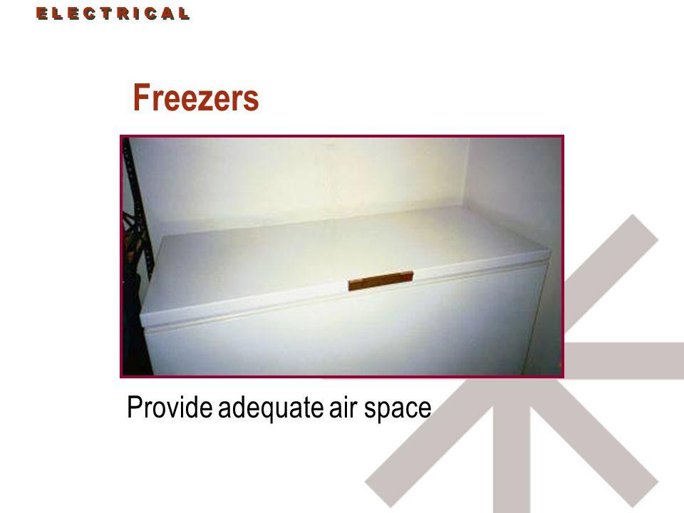 Freezers Provide adequate air space E L E C T R I C A L