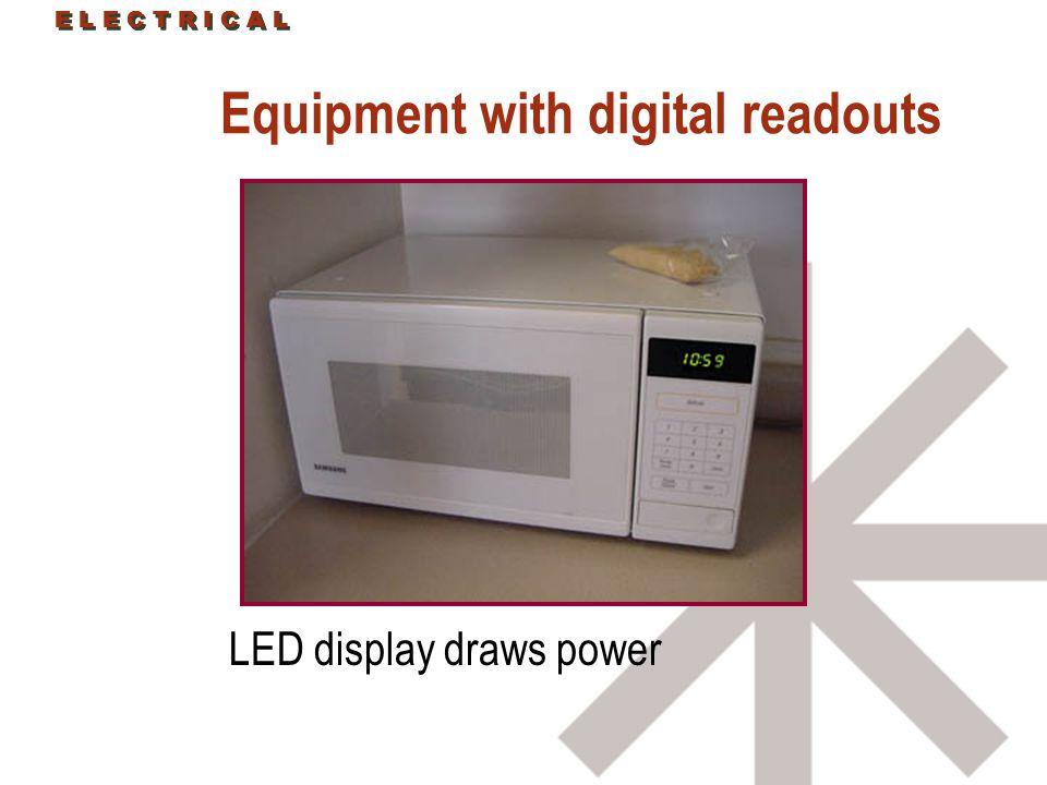 E L E C T R I C A L Equipment with digital readouts LED display draws power E L E C T R I C A L