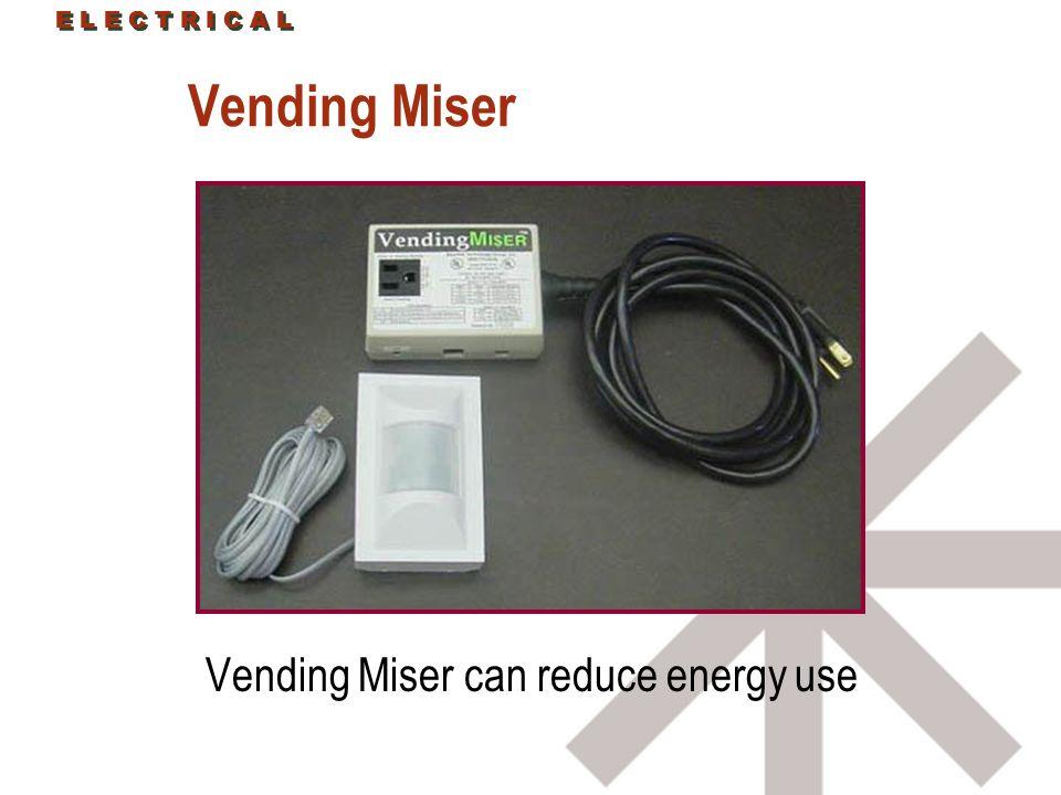 E L E C T R I C A L Vending Miser Vending Miser can reduce energy use E L E C T R I C A L