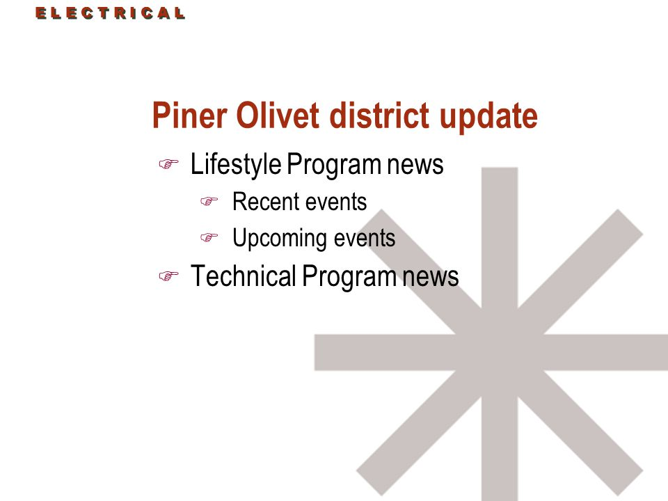 E L E C T R I C A L Piner Olivet district update F Lifestyle Program news F Recent events F Upcoming events F Technical Program news