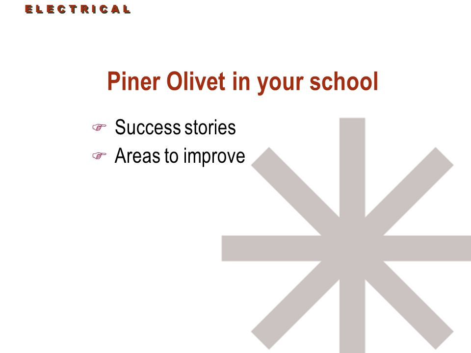 E L E C T R I C A L Piner Olivet in your school F Success stories F Areas to improve