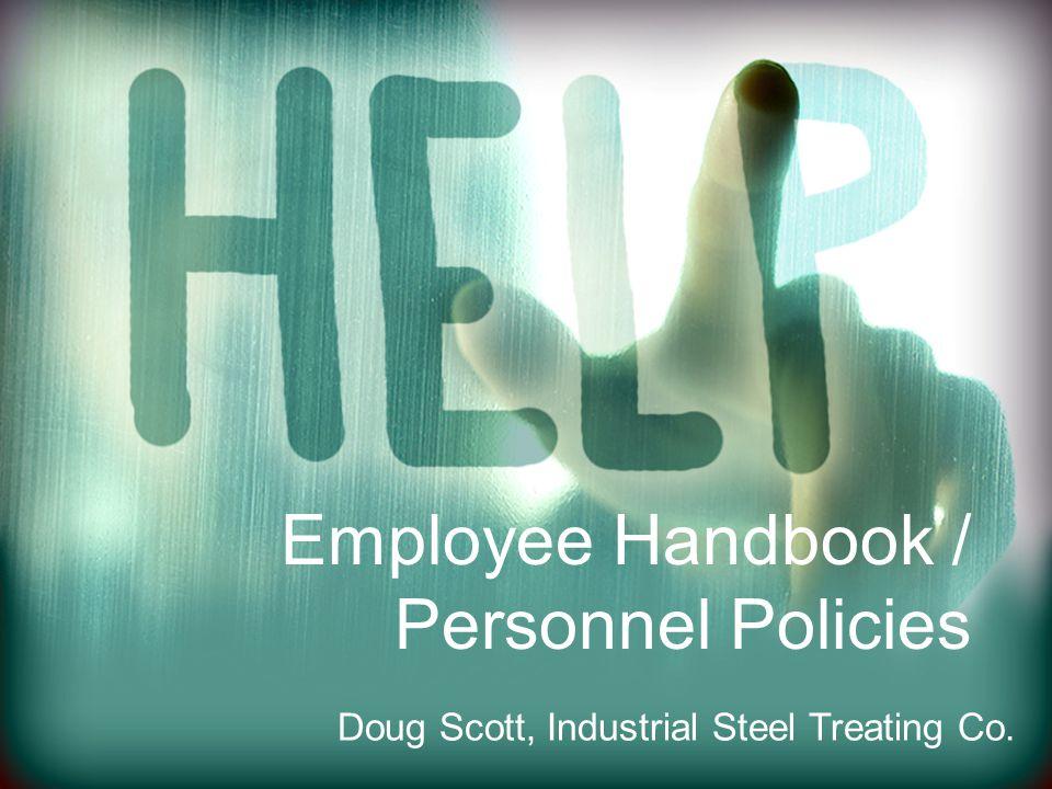 Employee Handbook / Personnel Policies Doug Scott, Industrial Steel Treating Co.