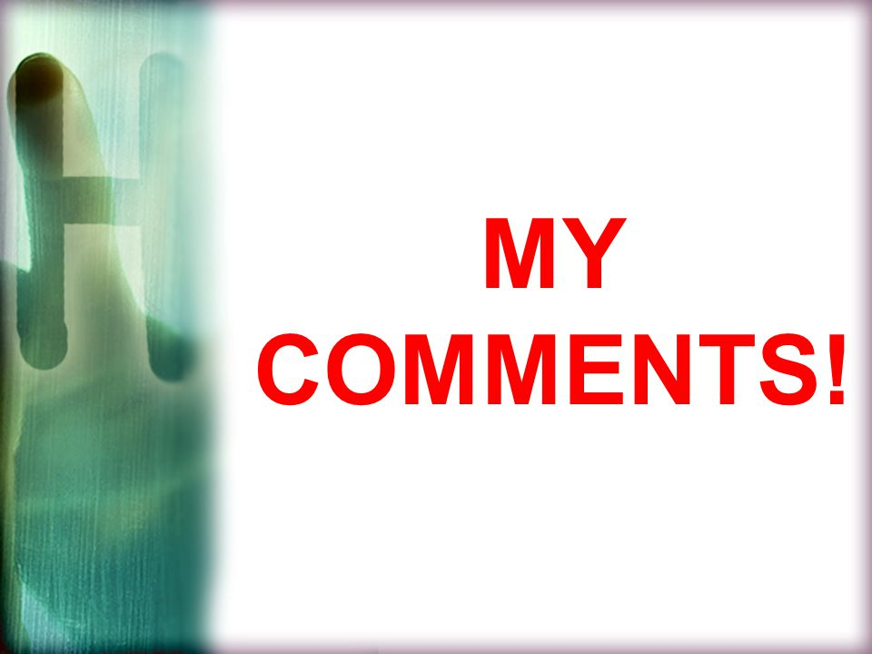 MY COMMENTS!