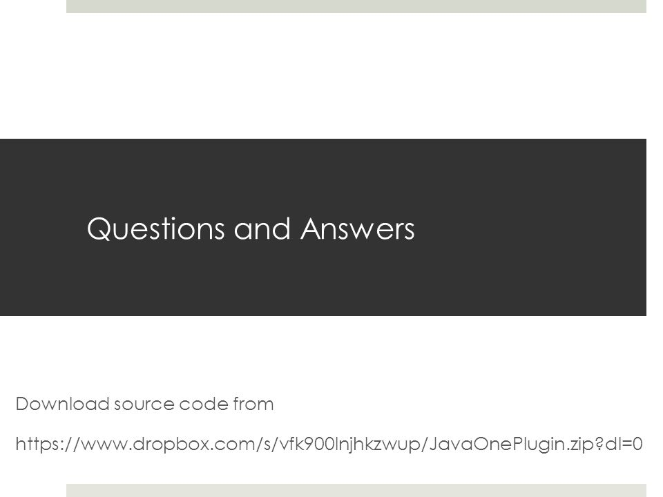 Questions and Answers Download source code from https://www.dropbox.com/s/vfk900lnjhkzwup/JavaOnePlugin.zip?dl=0