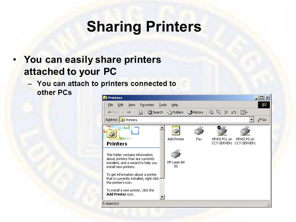 Sharing Printers You can easily share printers attached to your PC –You can attach to printers connected to other PCs