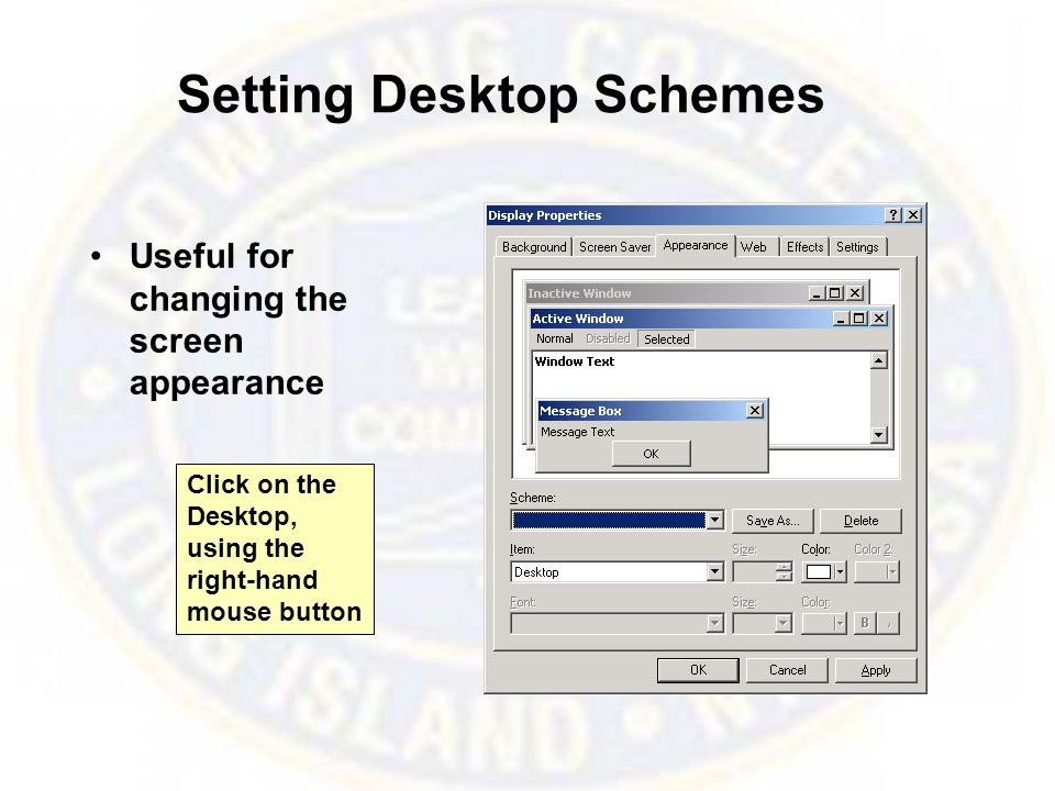 Setting Desktop Schemes Useful for changing the screen appearance Click on the Desktop, using the right-hand mouse button