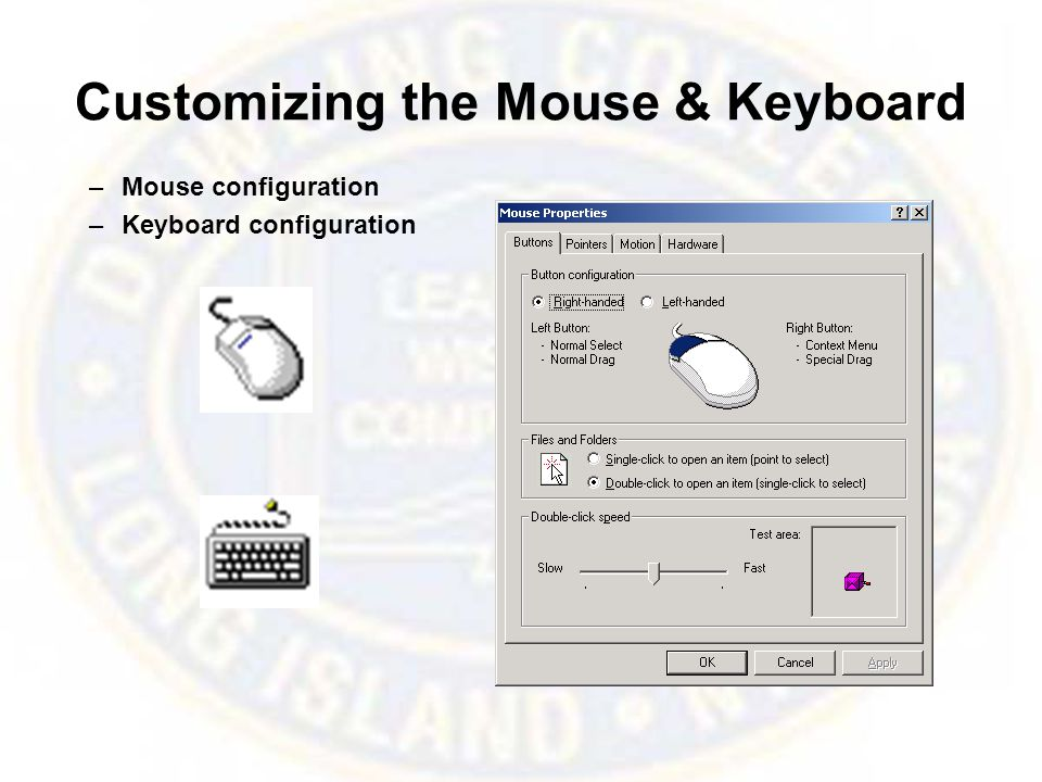 Customizing the Mouse & Keyboard –Mouse configuration –Keyboard configuration