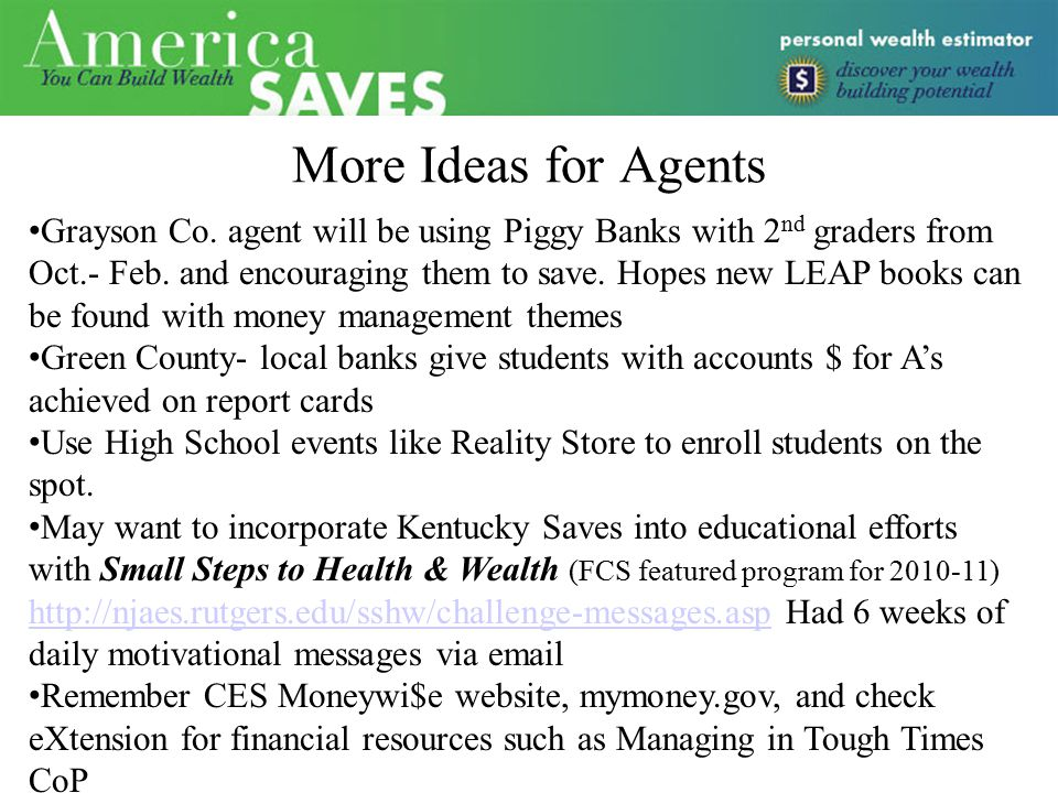 More Ideas for Agents Grayson Co. agent will be using Piggy Banks with 2 nd graders from Oct.- Feb. and encouraging them to save. Hopes new LEAP books