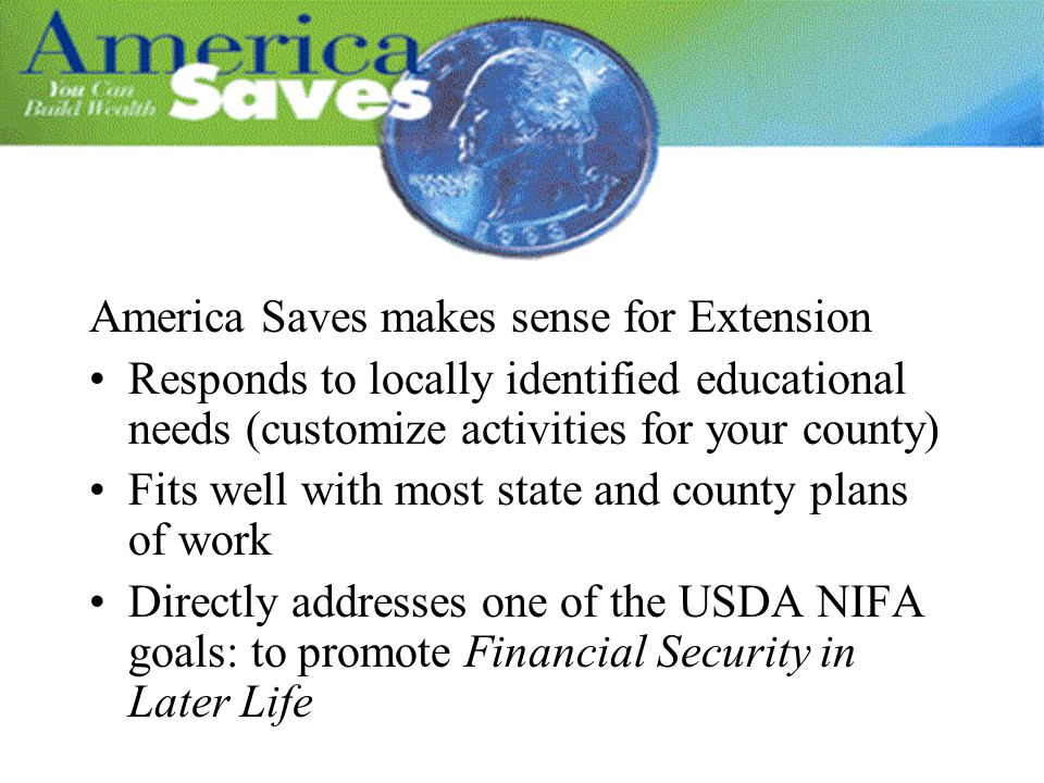 America Saves makes sense for Extension Responds to locally identified educational needs (customize activities for your county) Fits well with most st