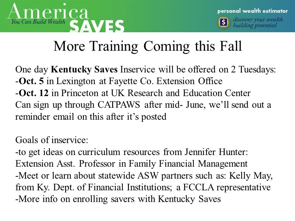 More Training Coming this Fall One day Kentucky Saves Inservice will be offered on 2 Tuesdays: -Oct.