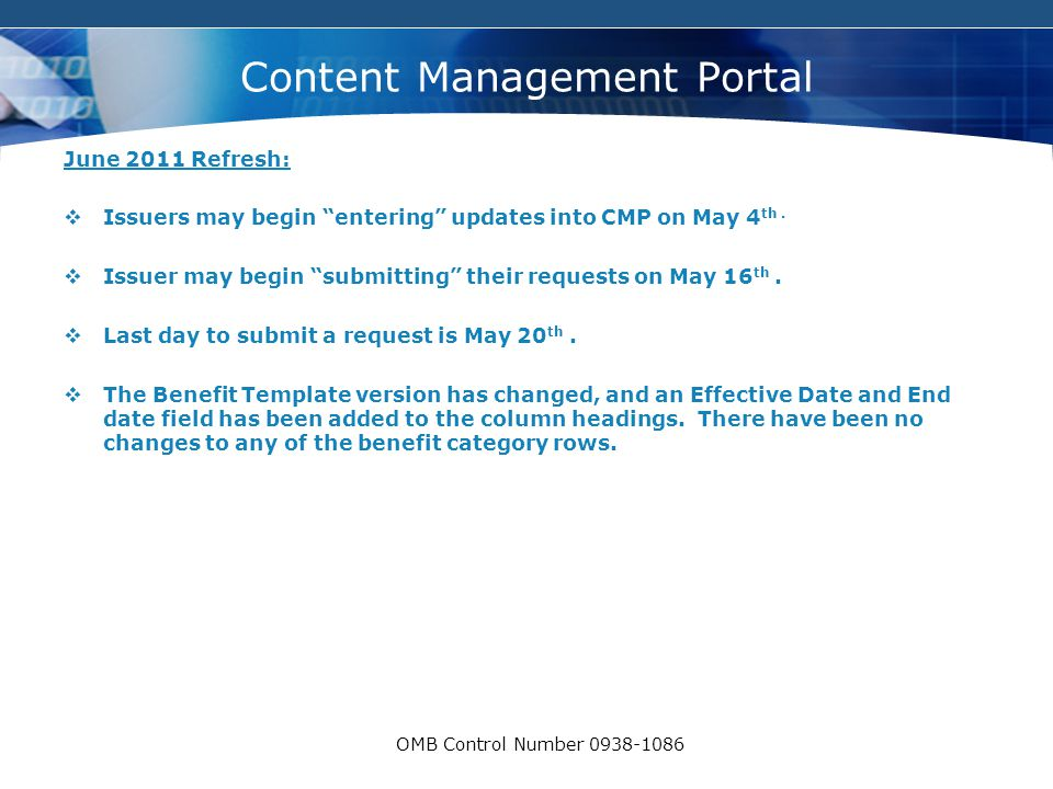 """COMPANY LOGO OMB Control Number 0938-1086 Content Management Portal June 2011 Refresh:  Issuers may begin """"entering"""" updates into CMP on May 4 th. """
