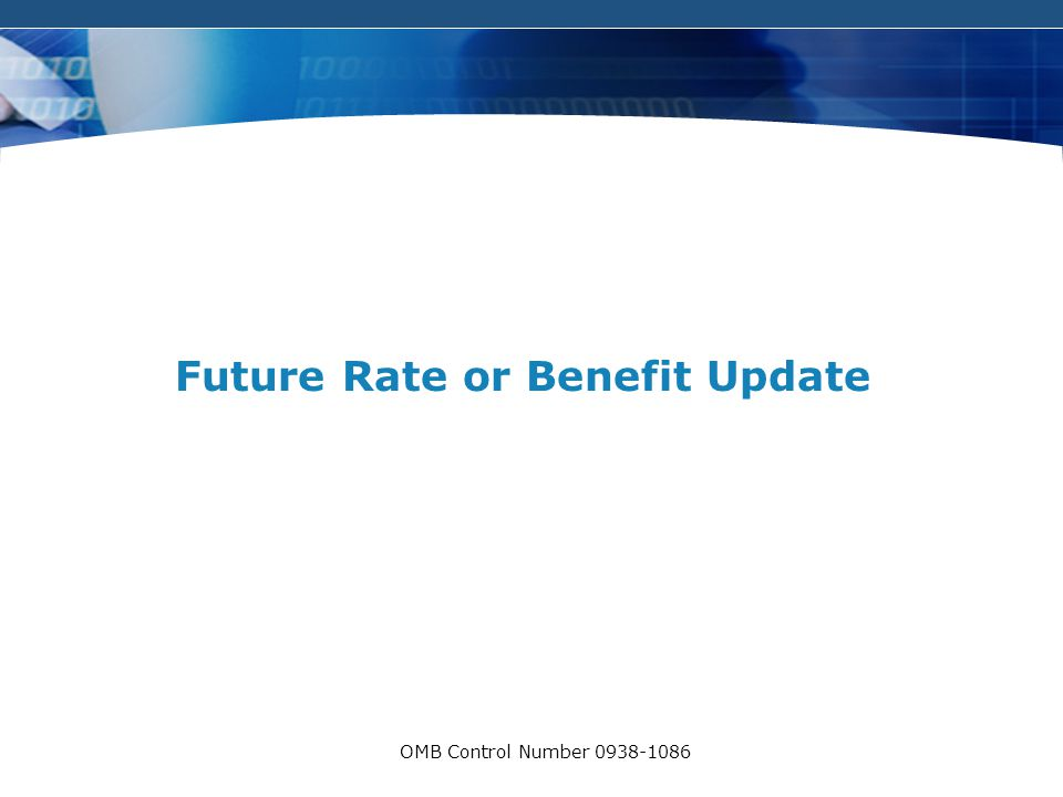 COMPANY LOGO OMB Control Number 0938-1086 Future Rate or Benefit Update