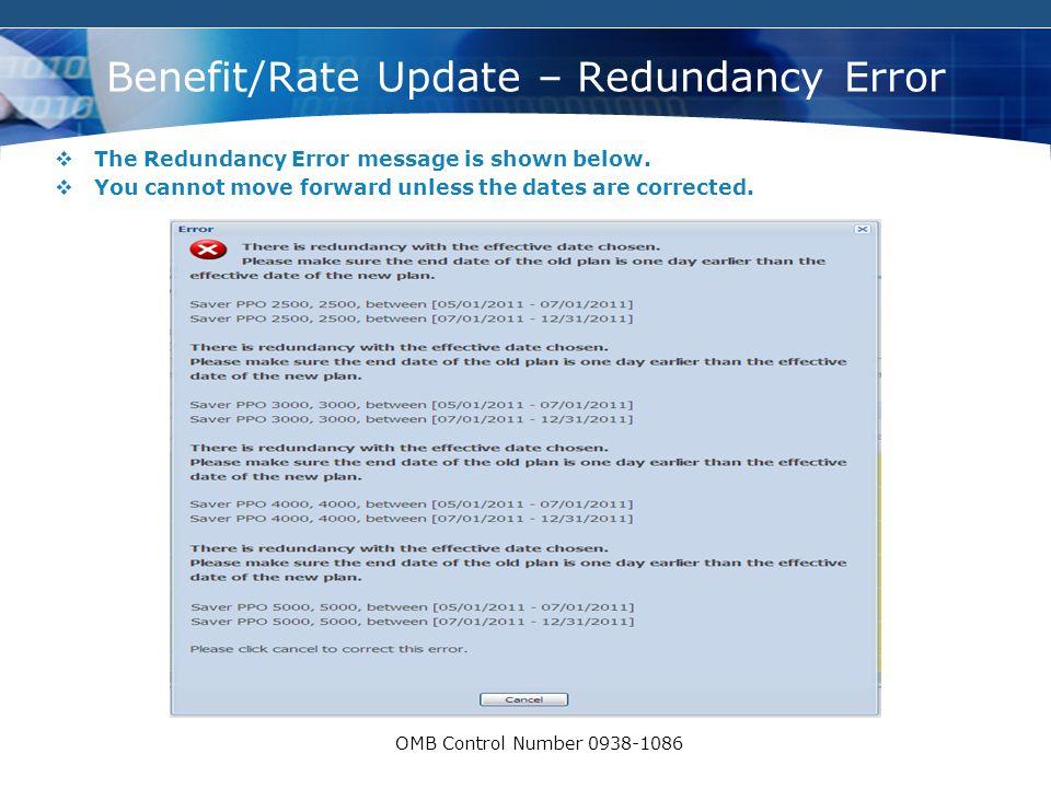 COMPANY LOGO OMB Control Number 0938-1086 Benefit/Rate Update – Redundancy Error  The Redundancy Error message is shown below.