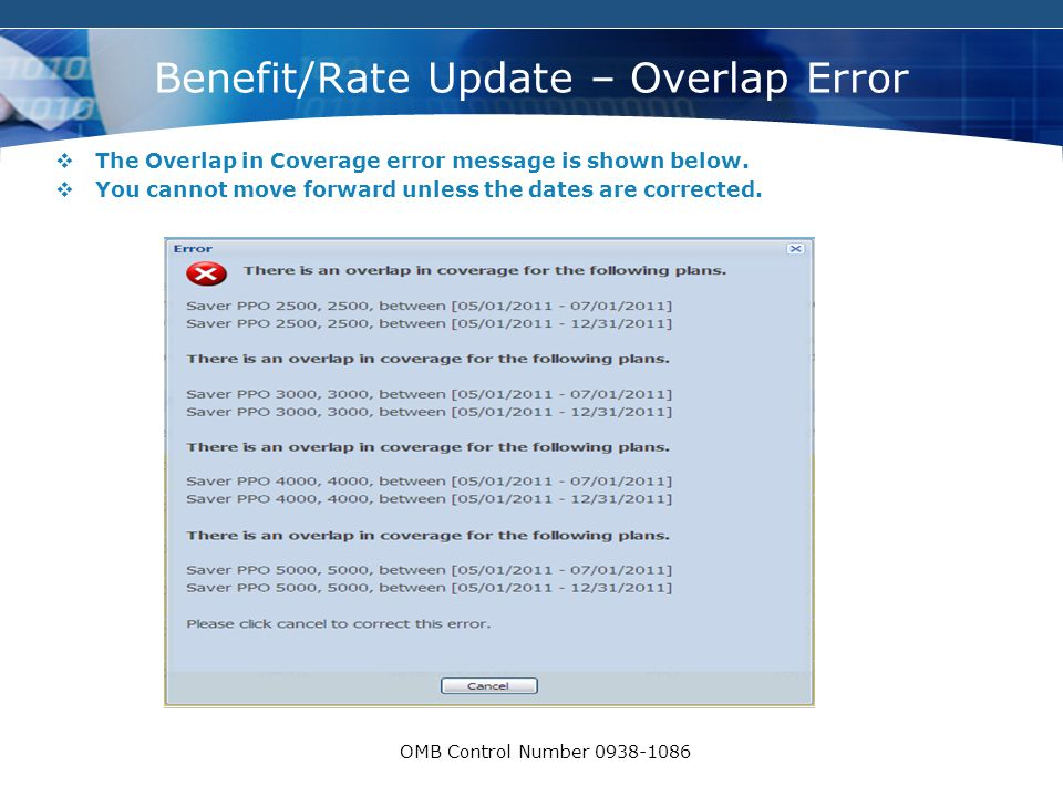 COMPANY LOGO OMB Control Number 0938-1086 Benefit/Rate Update – Overlap Error  The Overlap in Coverage error message is shown below.