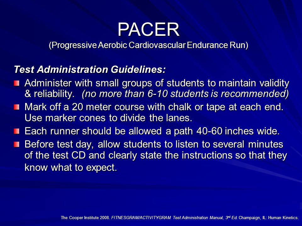 PACER (Progressive Aerobic Cardiovascular Endurance Run) The Cooper Institute 2008.