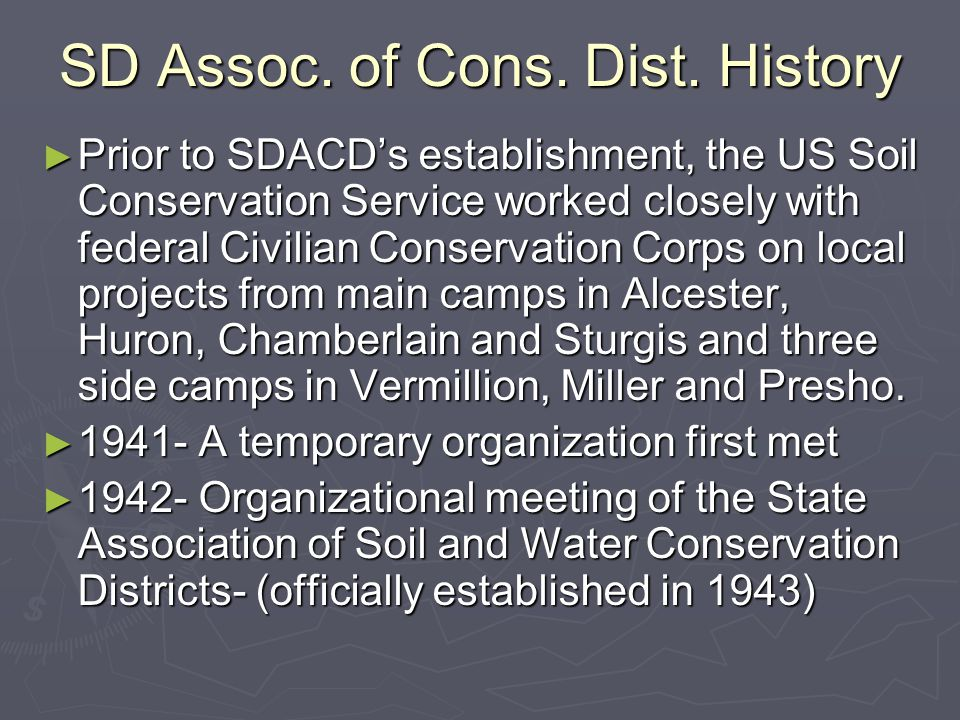 SD Assoc. of Cons. Dist. History ► Prior to SDACD's establishment, the US Soil Conservation Service worked closely with federal Civilian Conservation