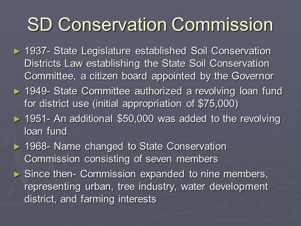 SD Conservation Commission ► 1937- State Legislature established Soil Conservation Districts Law establishing the State Soil Conservation Committee, a