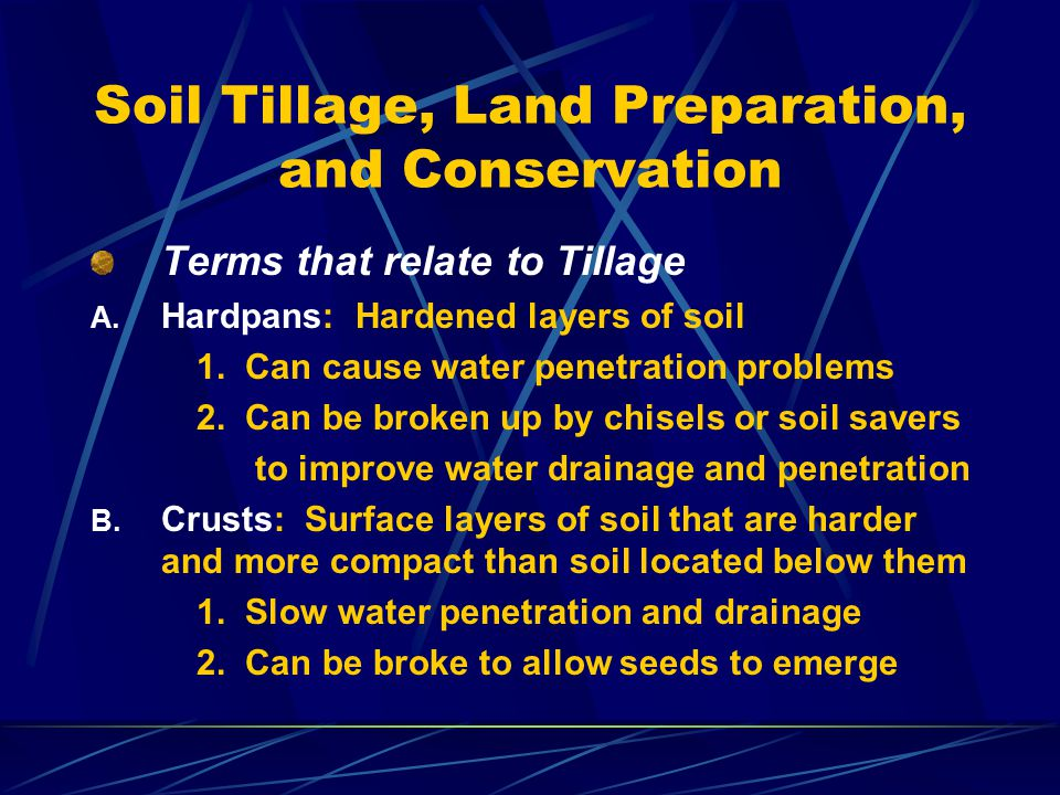 Soil Tillage, Land Preparation, and Conservation Terms that relate to Tillage A. Hardpans: Hardened layers of soil 1. Can cause water penetration prob