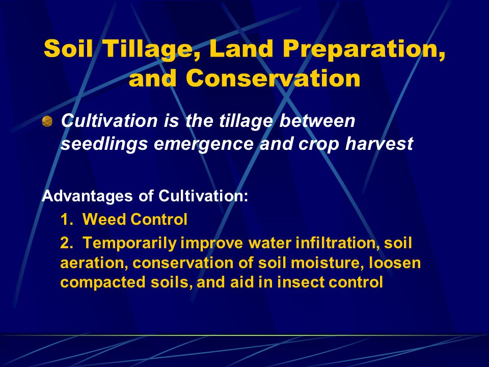 Soil Tillage, Land Preparation, and Conservation Cultivation is the tillage between seedlings emergence and crop harvest Advantages of Cultivation: 1.