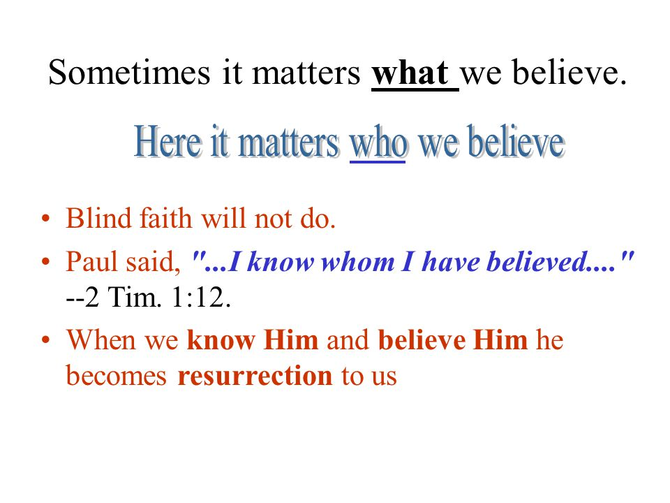 Sometimes it matters what we believe. Blind faith will not do.