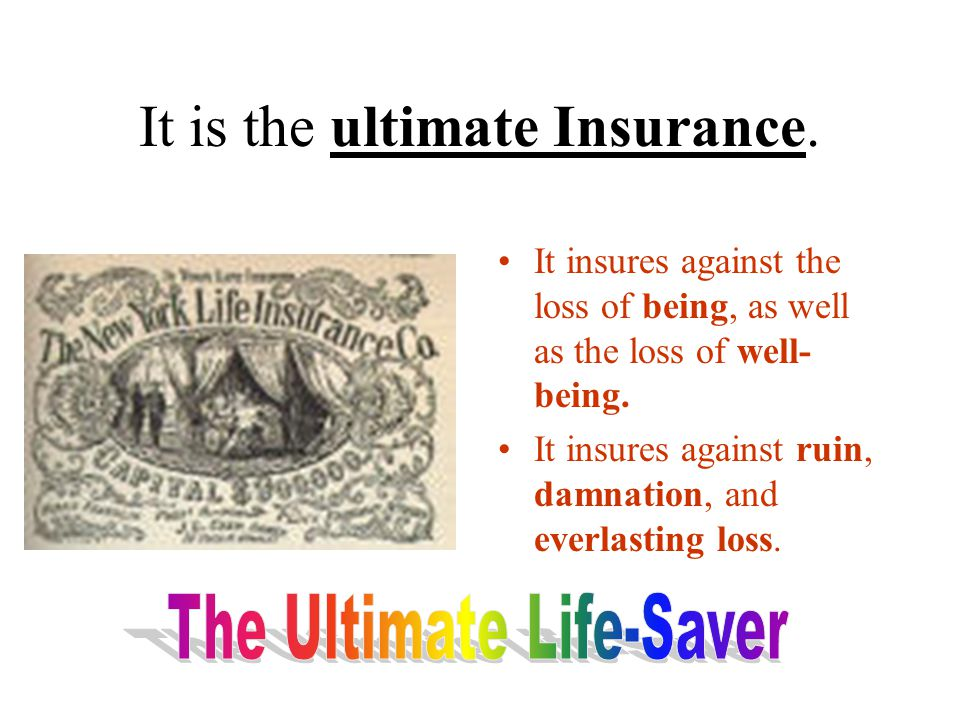 It is the ultimate Insurance.