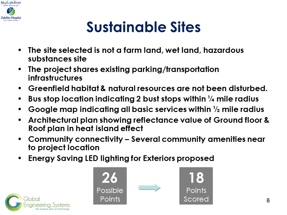 6 Sustainable Sites The site selected is not a farm land, wet land, hazardous substances site The project shares existing parking/transportation infrastructures Greenfield habitat & natural resources are not been disturbed.