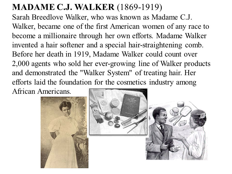 MADAME C.J. WALKER (1869-1919) Sarah Breedlove Walker, who was known as Madame C.J.