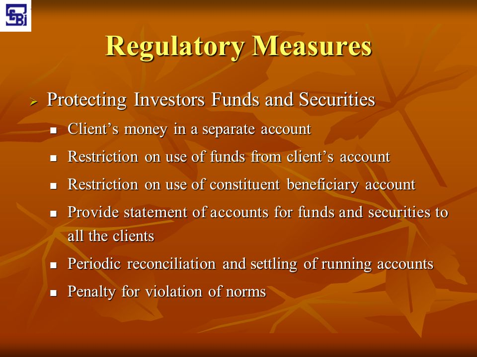 Regulatory Measures  Protecting Investors Funds and Securities Client's money in a separate account Client's money in a separate account Restriction