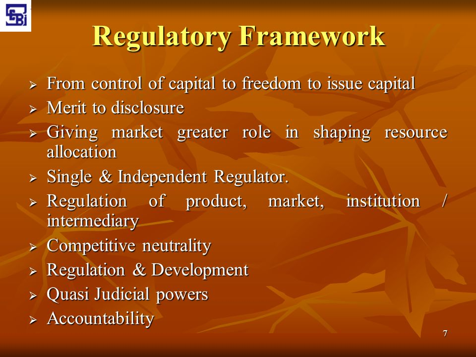 7 Regulatory Framework  From control of capital to freedom to issue capital  Merit to disclosure  Giving market greater role in shaping resource al